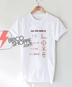 Math all you need is love T-Shirt - Funny's Shirt On Sale