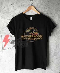 Motherhood-like-a-walk-in-the-park-vintage-Shirt