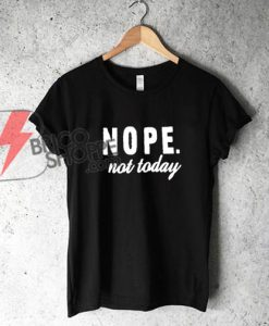 NOPE-not-today-Shirt---Funny's-Shirt-On-Sale