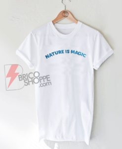 Nature-is-magic Shirt