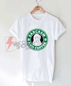 Sarcasm and Coffee Starbucks Shirt - Funny's Shirt On Sale