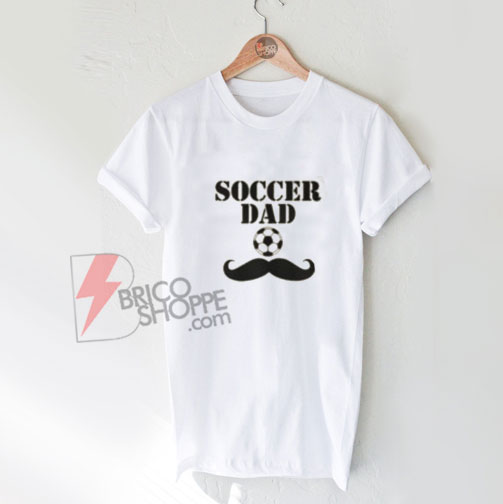 Soccer-Dad-Shirt---Funny's-Shirt-On-Sale