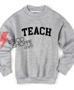 TEACH Sweatshirt On Sale