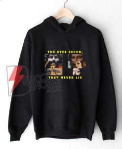 THE EYES CHICO, THEY NEVER LIE Hoodie - Funny's Hoodie On Sale