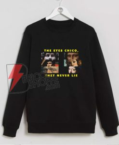 THE-EYES-CHICO,-THEY-NEVER-LIE-Sweatshirt