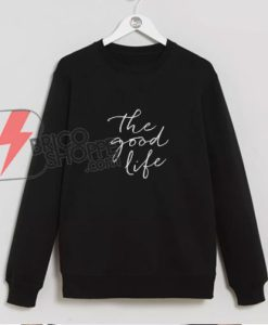 The-Good-Life-Sweatshirt---Funny's-Sweatshirt-On-Sale