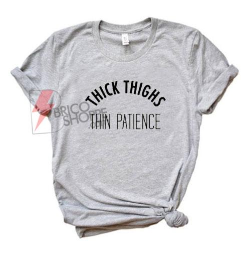 Thick Thighs Thin Patience Shirt - Sassy T-Shirt