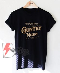 This girl Loves Country Music T-Shirt - Funny's Shirt On Sale