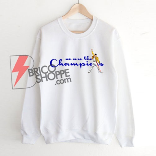 We are the champion Sweatshirt - Freddie Mercury Sweatshirt - Champion Sweatshirt