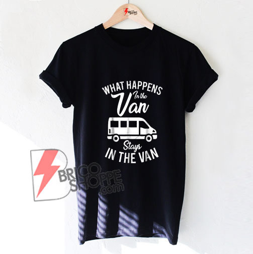 What Happens In the Van Stays In The Van T-Shirt - Funny's Shirt On Sale
