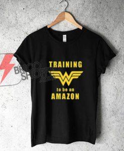 Wonder Woman Training to be an Amazon Shirt - Wonder Woman Shirt
