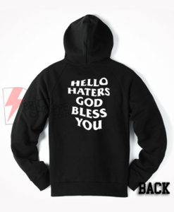 god bless u for the haters Hoodie - Funny's Hoodie On Sale