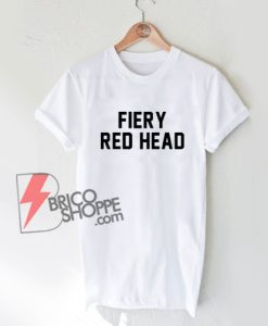 Fiery-Red-Head-Shirt-T-shirt--Funny's-Shirt-on-Sale