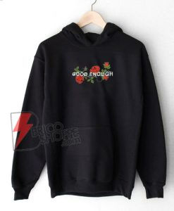 Good Enough Hoodie - Funny's Hoodie On Sale