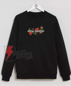 Good Enough Sweatshirt - Funny's Sweatshirt On Sale