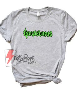 Goosebumps T-Shirt - Funny Shirt On Sale