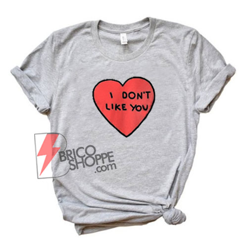 I-dont-like-You-T-Shirt---Funny's-Shirt-On-Sale