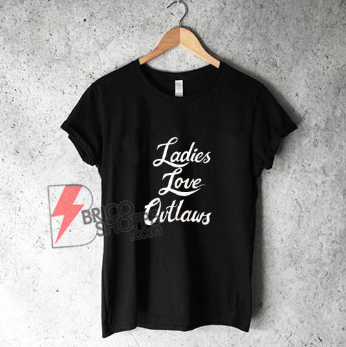 Ladies-Love-Outlaws-Shirt---Funny's-Shirt-On-Sale