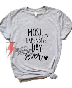 MOST EXPENSIVE Day Ever Mickey Mouse Shirt - Disney Shirt On Sale