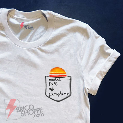 POCKETFUL-OF-SUNSHINE-Shirt---Funny-Shirt-On-Sale