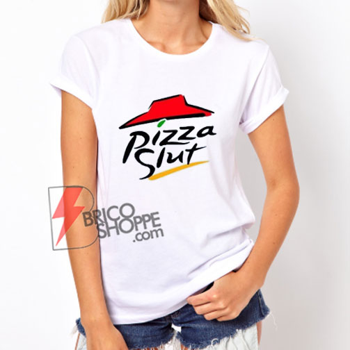 Pizza-slut-Shirt---Parody-Shirt---Funny-Pizza-Slut-Shirt---Funny's-Shirt-On-Sale