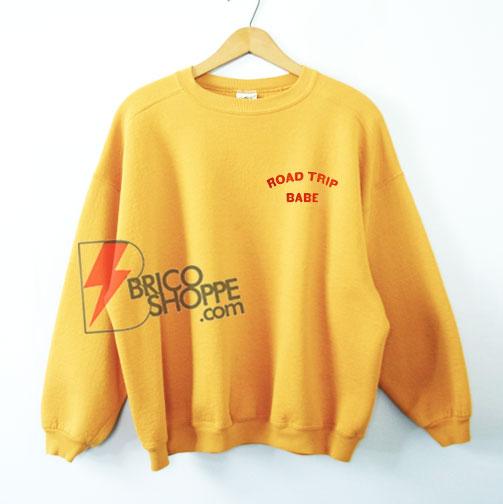 ROAD TRIP BABE Sweatshirt – Funny's Sweatshirt On Sale