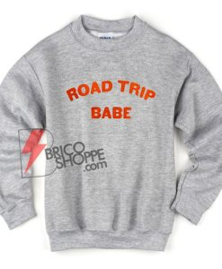 ROAD TRIP BABE Sweatshirt – Funny's Sweatshirt On Sale