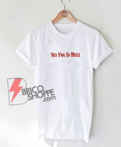 See You in Hell T-Shirt - Funny Shirt On Sale