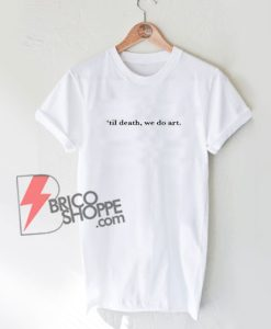 We Do Art T-Shirt - Funny Shirt On Sale