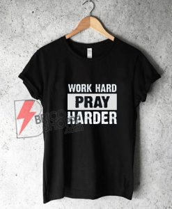 Work-hard-pray-harder-T-shirt---Funny's-Shirt-On-Sale