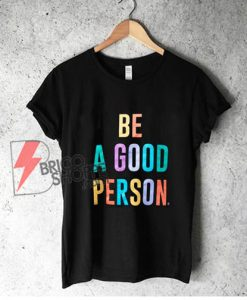 BE-A-GOOD-PERSON-Shirt---Funny's-Shirt-On-Sale