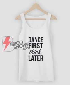 DANCE FIRST Think LATER Tank Top - Funny's Tank Top On Sale