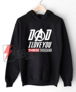 Dad-I-Love-You-Three-Thousand-Avengers-Endgame-Hoodie