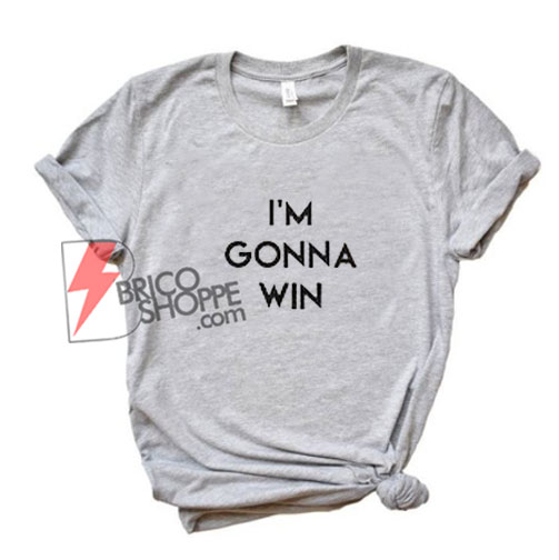 I'M GONNA WIN T-Shirt - Funny's Shirt On Sale