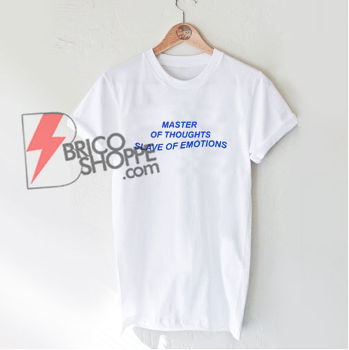 Master-of-Thoughts-Slave-of-Emotions-Shirt---Funny-Shirt-On-Sale