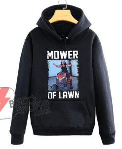 Matt Hardy Mower of Lawn Hoodie - Funny's Hoodie On Sale