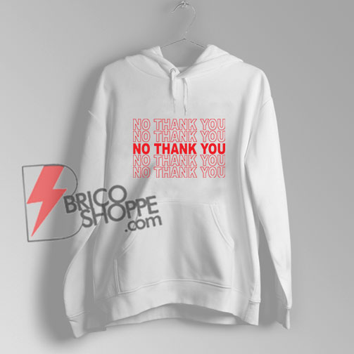 NO-THANK-YOU-Hoodie---Funny'-Hoodie-On-Sale