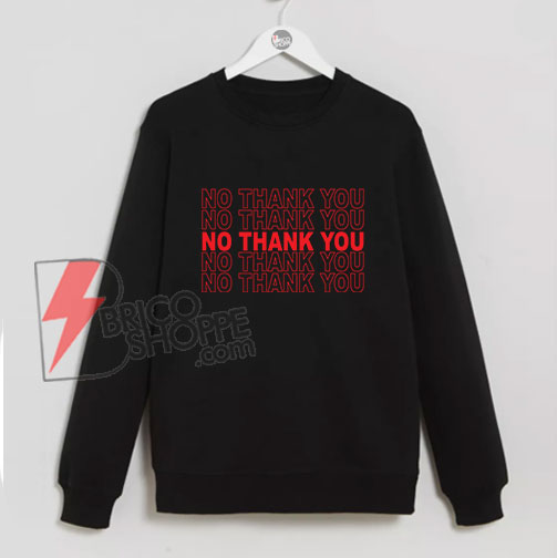 NO-THANK-YOU-Sweatshirt---Funny'-Sweatshirt