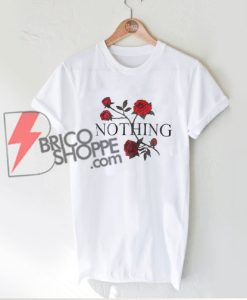 NOTHING Rose Shirt - Funny's Shirt On Sale