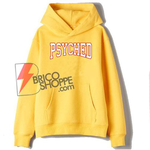 Psyched Hoodie - Funny's Hoodie On Sale