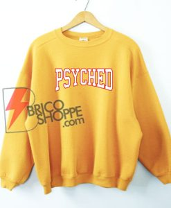Psyched Sweatshirt - Funny's Sweatshirt On Sale
