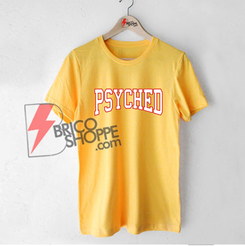 Psyched-shirt---Funny's-Shirt-On-Sale
