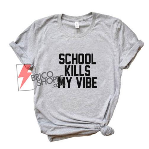 SCHOOL-KILLS-MY-VIBES-T-Shirt---Funny's-Shirt-On-Sale