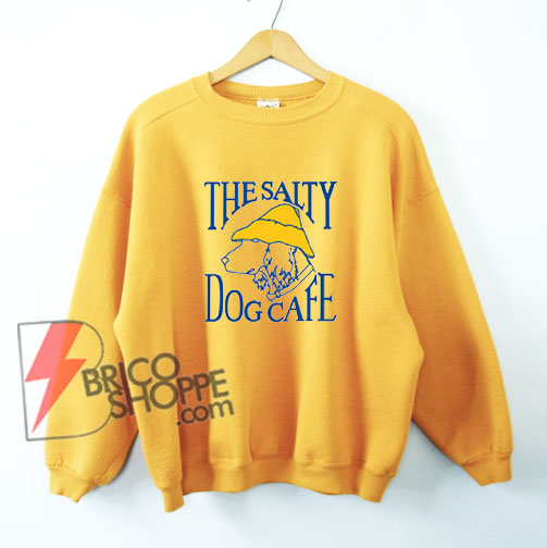 Salty-Dog-Cafe-Sweatshirt---Funny's-Sweatshirt-On-Sale