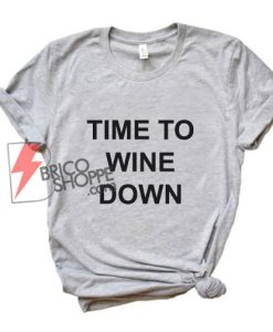 TIME-TO-WINE-DOWN-Shirt---Funny's-Shirt-On-Sale