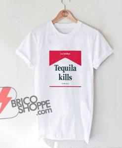 Tequila Kills T-shirt - Funny's Shirt On Sale
