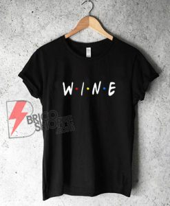 Wine Friends Shirt, Friends TV Show Shirt - Funny's Shirt On Sale