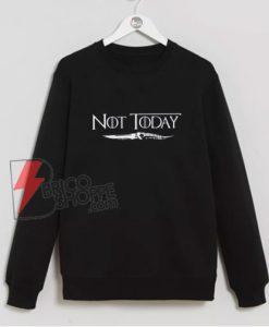 not today game of thrones Sweatshirt - Parody Sweatshirt of game of thrones - Funny's Sweatshirt On Sale