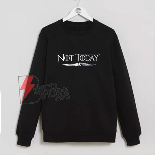 not today game of thrones Sweatshirt - Parody Sweatshirt of game of thrones - Funny's Sweatshirt On Sale