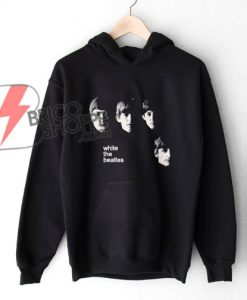 white-the-beatles-Shirt---The-Beatles-Shirt---Funny's-Hoodie
